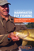 The American Angler Guide to Warmwater Fly Fishing: Proven Skills, Techniques, and Tactics from the Pros