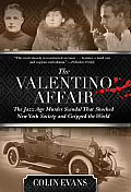 Valentino Affair The Jazz Age Murder Scandal That Shocked New York Society & Gripped the World