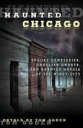 Haunted Chicago: Famous Phantoms, Sinister Sites, and Lingering Legends (Haunted)
