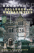 Haunted Colleges and Universities: Creepy Campuses, Scary Scholars, and Deadly Dorms (Haunted)