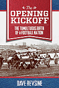 Opening Kickoff The Tumultuous Birth of a Football Nation