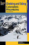 Climbing and Skiing Colorado's Mountains: 50 Select Ski Descents (Falcon Guides Where to Ski)