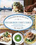 Pittsburgh Chef's Table: Extraordinary Recipes from the Steel City
