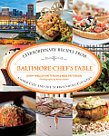 Baltimore Chef's Table: Extraordinary Recipes from Charm City and the Surrounding Counties (Chef's Table)