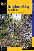Hiking Through History Washington: Exploring the Evergreen State's Past by Trail (Hiking Through History)