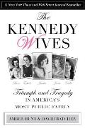 Kennedy Wives: Triumph and Tragedy in America's Most Public Family