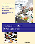 How to Start a Home-Based Catering Business (How to Start a Home-Based Business)