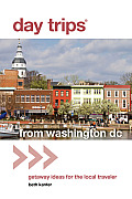 Day Trips from Washington, DC: Getaway Ideas for the Local Traveler (Day Trips from Washington, D.C.: Getaway Ideas for the Local Traveler)