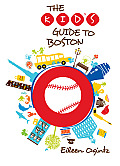 The Kid's Guide to Boston (Kid's Guides)