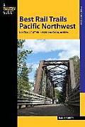 Best Rail Trails Pacific Northwest: More Than 60 Rail Trails in Washington, Oregon, and Idaho (Best Rail Trails)