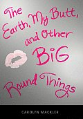 Earth My Butt & Other Big Round Things