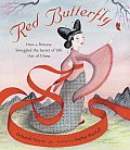 Red Butterfly How a Princess Smuggled the Secret of Silk Out of China