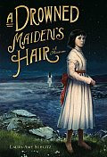 Drowned Maidens Hair A Melodrama