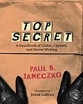 Top Secret A Handbook of Codes Ciphers & Secret Writing