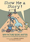 Show Me a Story Why Picture Books Matter Conversations with 21 of the Worlds Most Celebrated Illustrators