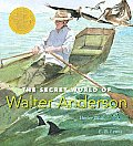 The Secret World of Walter Anderson: Candlewick Biographies