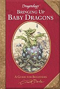 Dragonology: Bringing Up Baby Dragons (Ologies) Cover