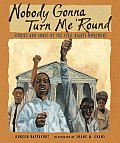 Nobody Gonna Turn Me Round Stories & Songs of the Civil Rights Movement