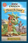 Jane & The Dragon Threes A Crowd