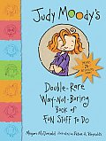 Judy Moodys Double Rare Way Not Boring Book of Fun Stuff to Do