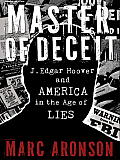Master of Deceit: J. Edgar Hoover and America in the Age of Lies Cover