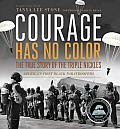 Courage Has No Color: The True Story of the Triple Nickles: America's First Black Paratroopers (Junior Library Guild Selection) Cover