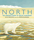 North The Amazing Story of Arctic Migration