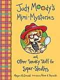 Judy Moodys Mini Mysteries & Other Sneaky Stuff for Super Sleuths
