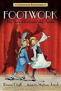 Footwork The Story of Fred & Adele Astaire