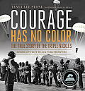 Courage Has No Color The True Story of the Triple Nickles Americas First Black Paratroopers