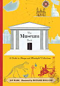 The Museum Book: A Guide to Strange and Wonderful Collections