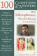 100 Questions & Answers about Schizophrenia: Painful Minds
