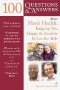 100 Questions & Answers about Men's Health: Keeping You Happy & Healthy Below the Belt (100 Questions & Answers about)