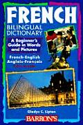 French Bilingual Dictionary: A Beginner's Guide in Words and Pictures (Beginning Dictionaries in Foreign Languages)