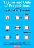 Ins & Outs of Prepositions A Guidebook for ESL Students