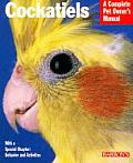 Cockatiels: Everything about Purchase, Care, Nutrition, Breeding and Behavior (Barron's Complete Pet Owner's Manuals)
