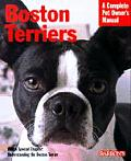 Boston Terriers A Complete Pet Owners Ma