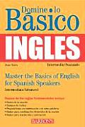 Domine Lo Basico: Ingles: Mastering the Basics of English for Spanish Speakers (2ND 03 Edition)