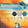 Complete Animation Course The Principles Practice & Techniques of Successful Animation