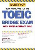 How to Prepare for the TOEIC Bridge Exam: Test of English for International Communication (Barron's How to Prepare for the TOEIC Test)