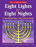 Eight Lights for Eight Nights A Hanukkah Story & Activity Book