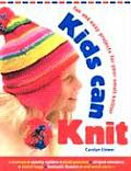 Kids Can Knit: Fun and Easy Projects for Small Knitters