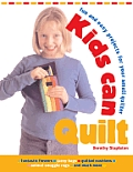 Kids Can Quilt Fun & Easy Projects For Y