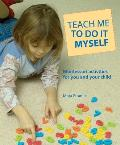 Teach Me to Do It Myself Montessori Activities for You & Your Child