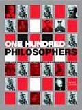 One Hundred Philosophers The Life & Work of the Worlds Greatest Thinkers