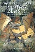 Drawing & Painting Fantasy Beasts Bring to Life the Creatures & Monsters of Other Realms