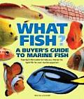 What Fish? a Buyer's Guide to Marine Fish: Essential Information to Help You Choose the Right Fish for Your Marine Aquarium (What Pet? Books)