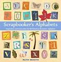 Scrapbookers Alphabets Inspiration & Instruction for 50 Fabulous Decorative Alphabets