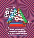 Big Book of Optical Illusions Over 200 Original Deceptive Artworks & Brain Fooling Images