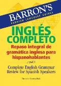 Barron's Ingles Completo: Repaso Integral de Gramatica Inglesa Para Hispanohablantes: Complete English Grammar Review For Spanish Speakers